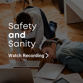 Healthier Home Learning - Safety & Sanity Webinar Recording